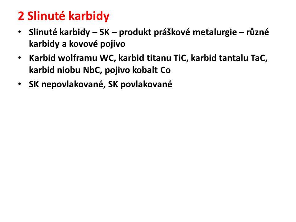 2 Slinuté karbidy Slinuté karbidy – SK – produkt práškové metalurgie – různé karbidy a kovové pojivo.