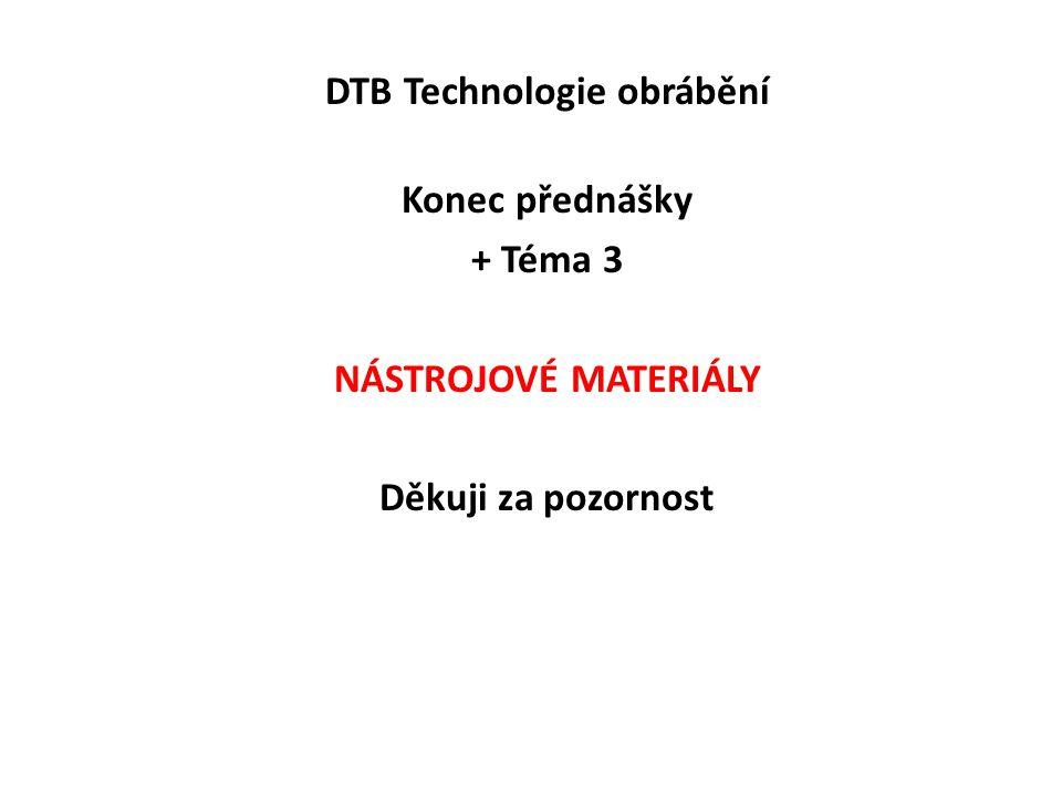 DTB Technologie obrábění Konec přednášky + Téma 3 NÁSTROJOVÉ MATERIÁLY Děkuji za pozornost