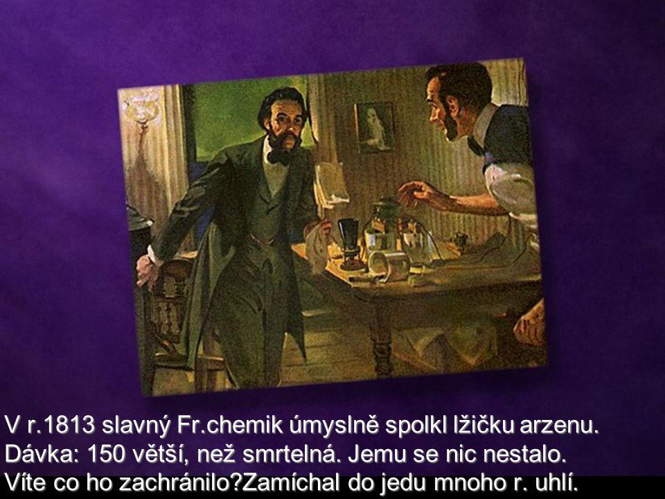 V r. 1813 slavný Fr. chemik úmyslně spolkl lžičku arzenu