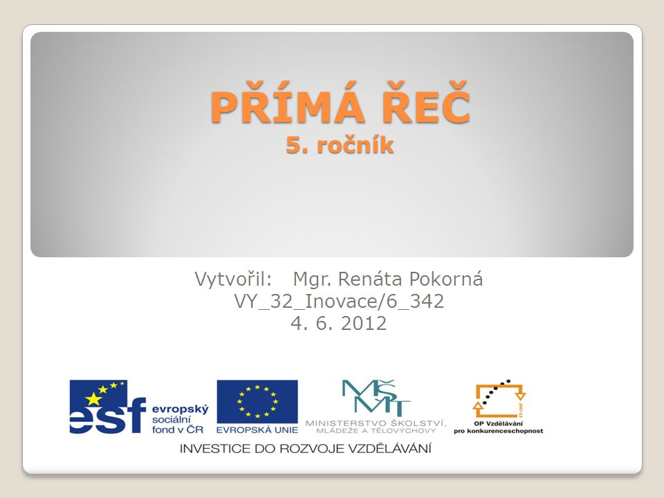Vytvořil: Mgr. Renáta Pokorná VY_32_Inovace/6_342 4. 6. 2012