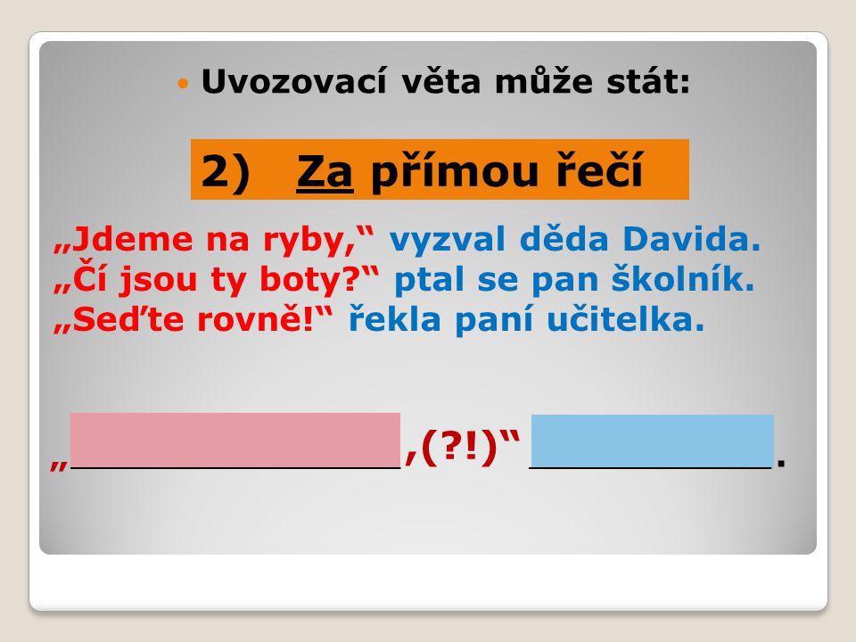 2) Za přímou řečí ,( !) Uvozovací věta může stát: