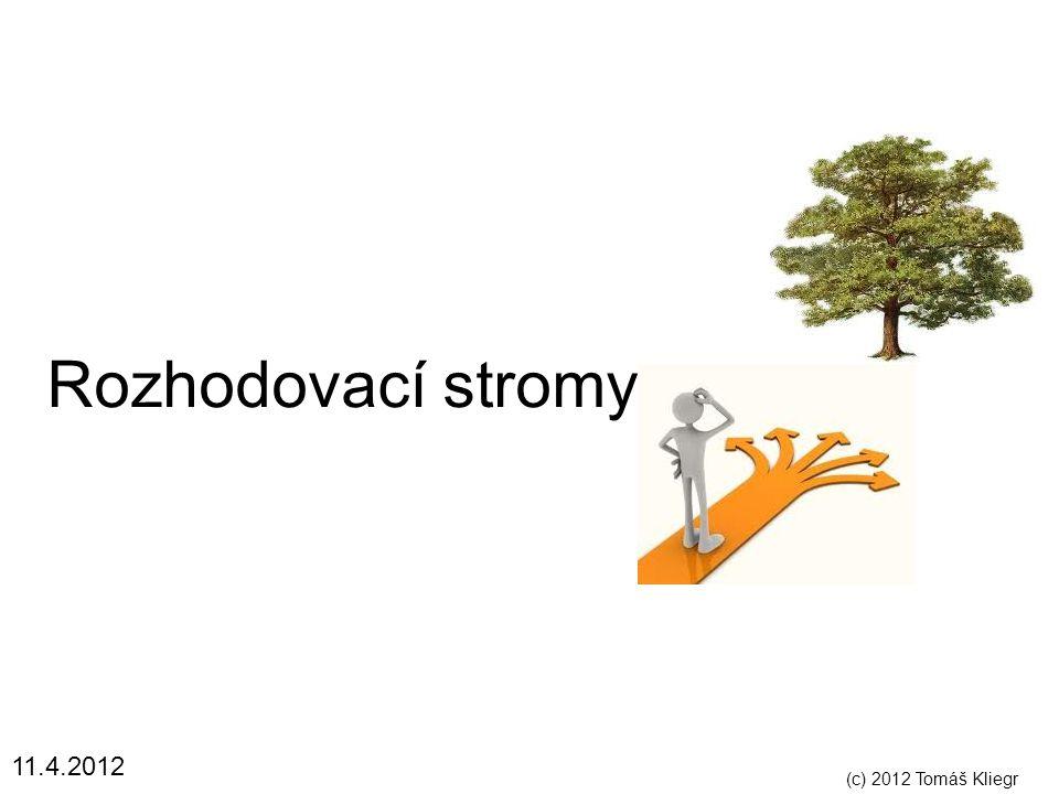 Rozhodovací stromy 11.4.2012 (c) 2012 Tomáš Kliegr