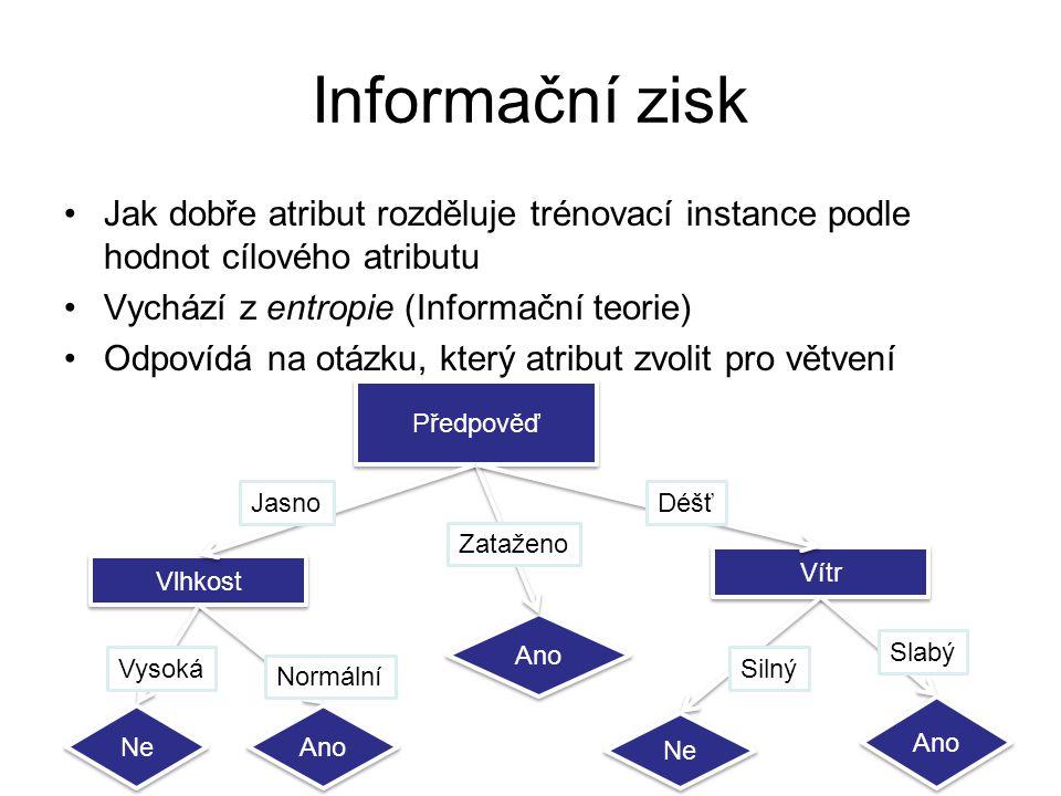 Informační zisk Jak dobře atribut rozděluje trénovací instance podle hodnot cílového atributu. Vychází z entropie (Informační teorie)