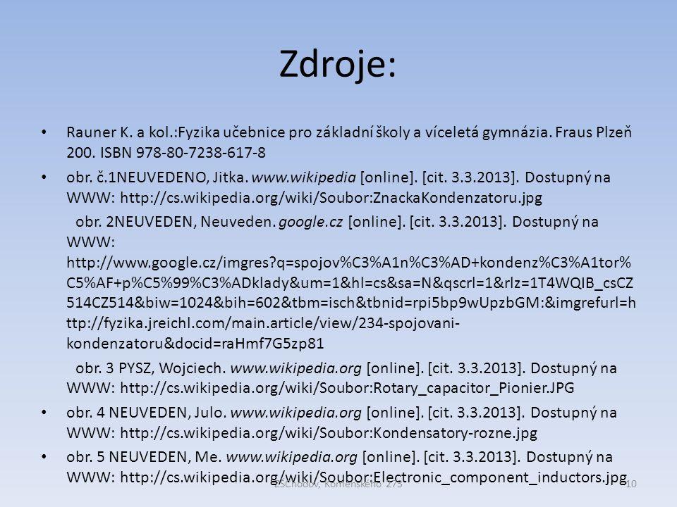 Zdroje: Rauner K. a kol.:Fyzika učebnice pro základní školy a víceletá gymnázia. Fraus Plzeň 200. ISBN 978-80-7238-617-8.