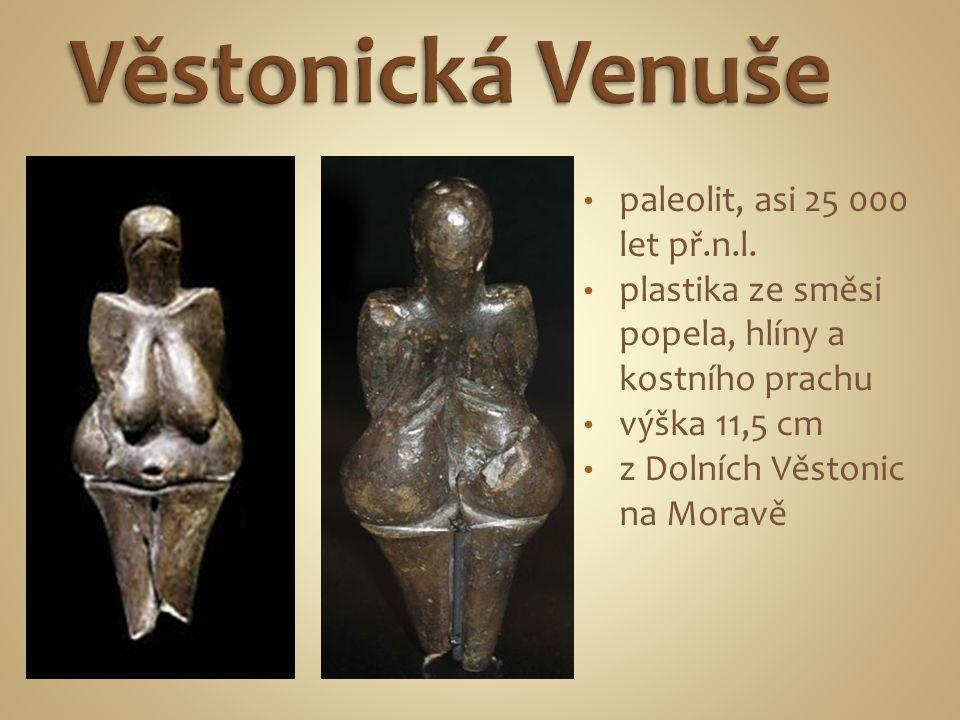 Věstonická Venuše paleolit, asi 25 000 let př.n.l.