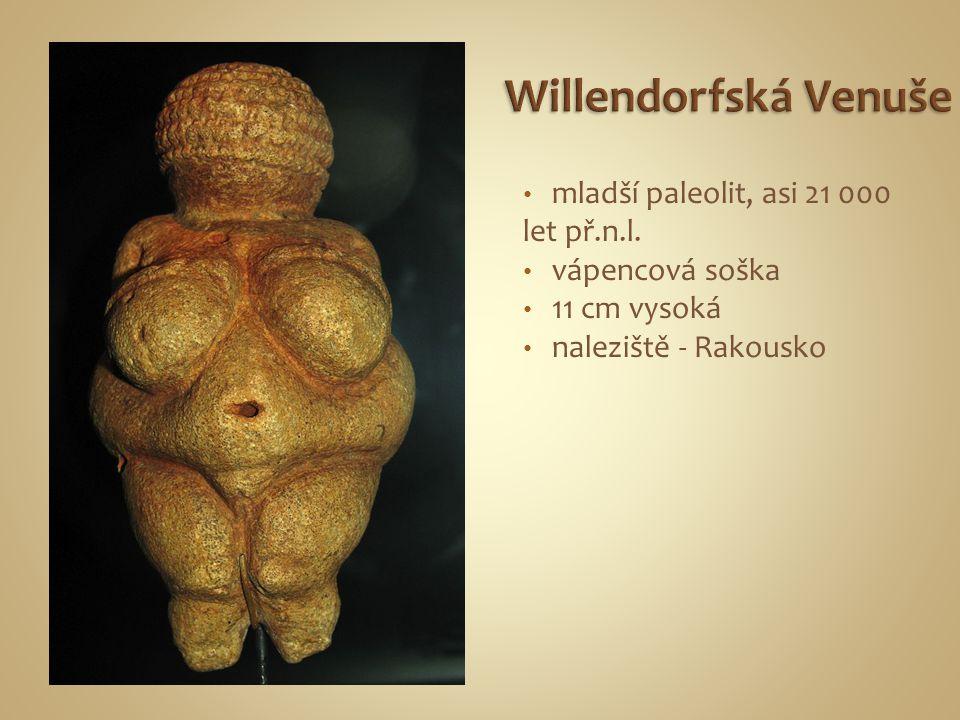 Willendorfská Venuše mladší paleolit, asi 21 000 let př.n.l.