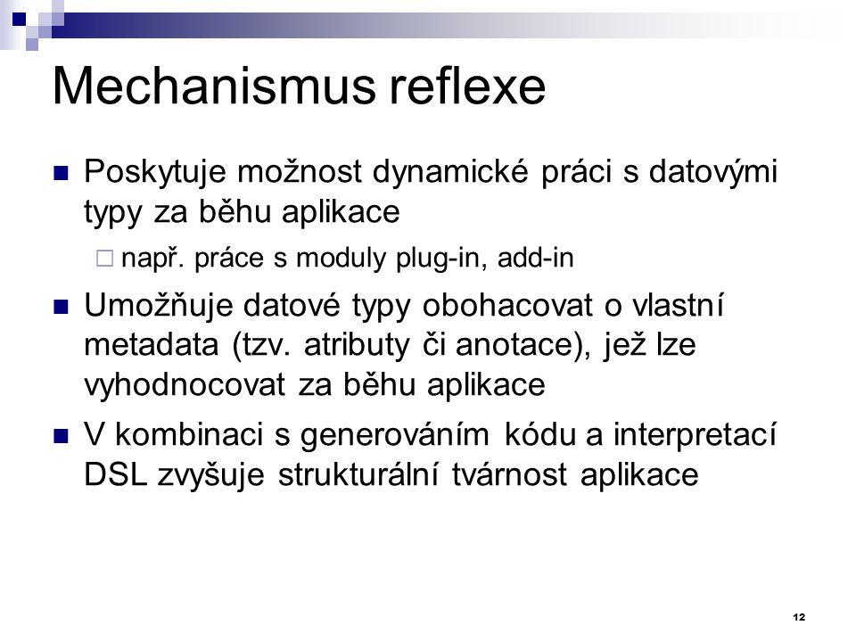 Mechanismus reflexe Poskytuje možnost dynamické práci s datovými typy za běhu aplikace. např. práce s moduly plug-in, add-in.