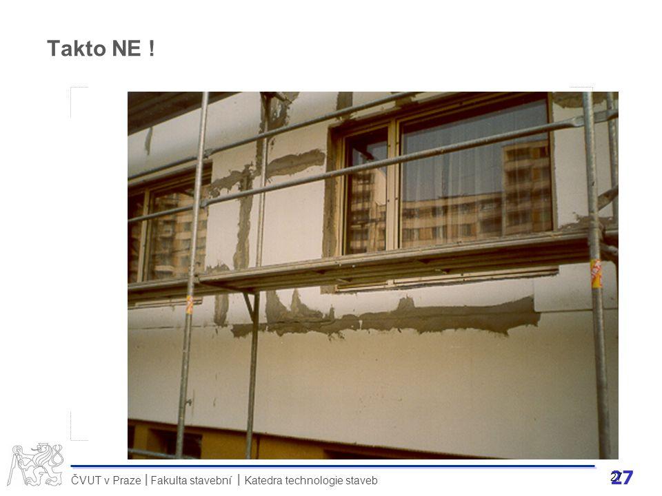 Pavel Svoboda Stavební technologie ve vztahu ke kvalitě staveb. Takto NE ! 27. e-mailová adresa: pavel.svoboda@fsv.cvut.cz.