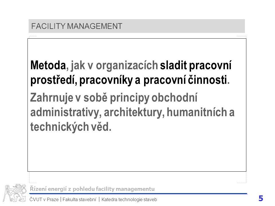FACILITY MANAGEMENT Metoda, jak v organizacích sladit pracovní prostředí, pracovníky a pracovní činnosti.