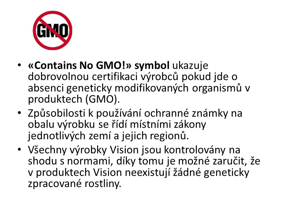 «Contains No GMO!» symbol ukazuje dobrovolnou certifikaci výrobců pokud jde o absenci geneticky modifikovaných organismů v produktech (GMO).