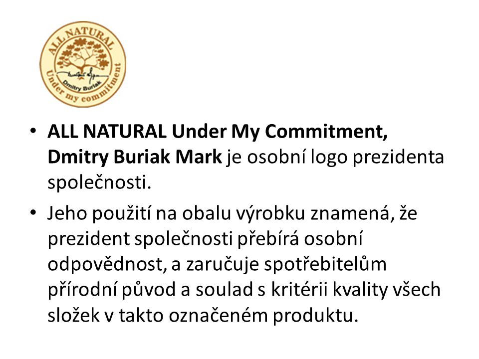 ALL NATURAL Under My Commitment, Dmitry Buriak Mark je osobní logo prezidenta společnosti.