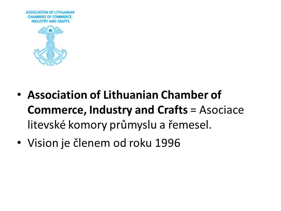 Association of Lithuanian Chamber of Commerce, Industry and Crafts = Asociace litevské komory průmyslu a řemesel.