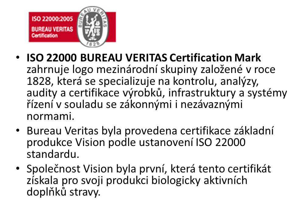ISO 22000 BUREAU VERITAS Certification Mark zahrnuje logo mezinárodní skupiny založené v roce 1828, která se specializuje na kontrolu, analýzy, audity a certifikace výrobků, infrastruktury a systémy řízení v souladu se zákonnými i nezávaznými normami.