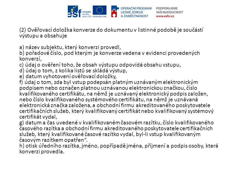 (2) Ověřovací doložka konverze do dokumentu v listinné podobě je součástí výstupu a obsahuje