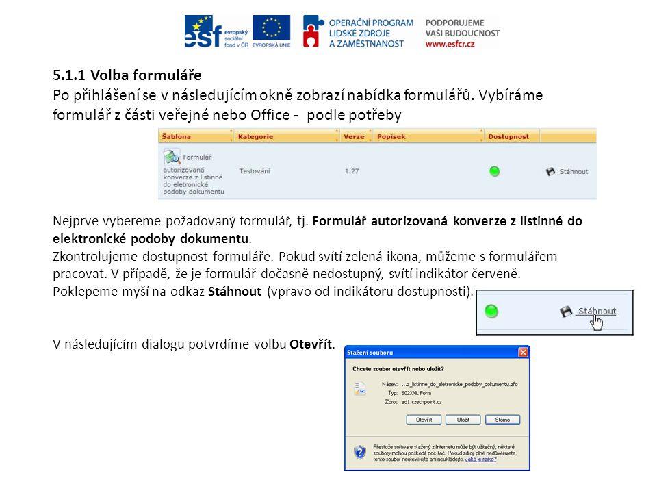 5.1.1 Volba formuláře Po přihlášení se v následujícím okně zobrazí nabídka formulářů. Vybíráme formulář z části veřejné nebo Office - podle potřeby.