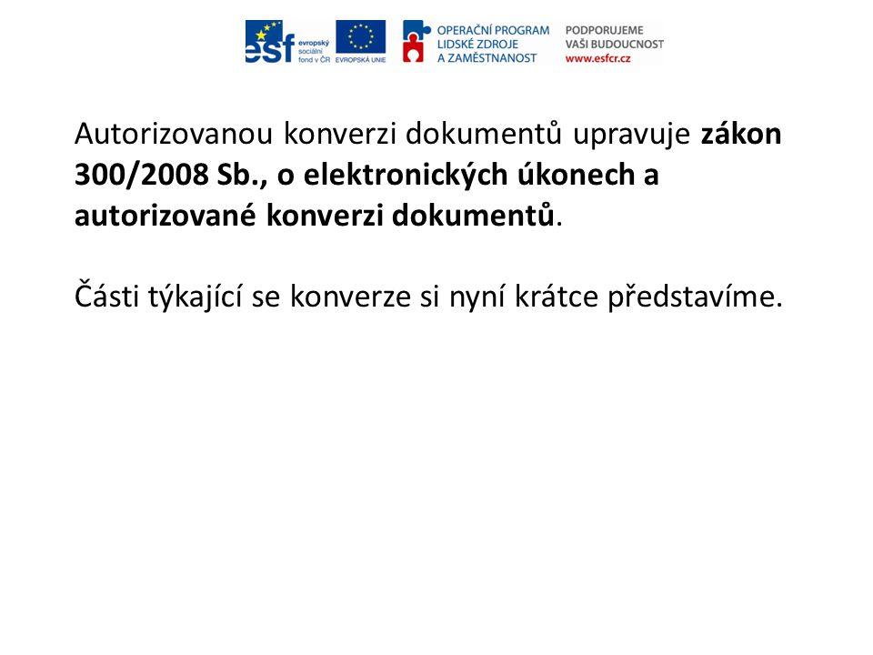 Autorizovanou konverzi dokumentů upravuje zákon 300/2008 Sb