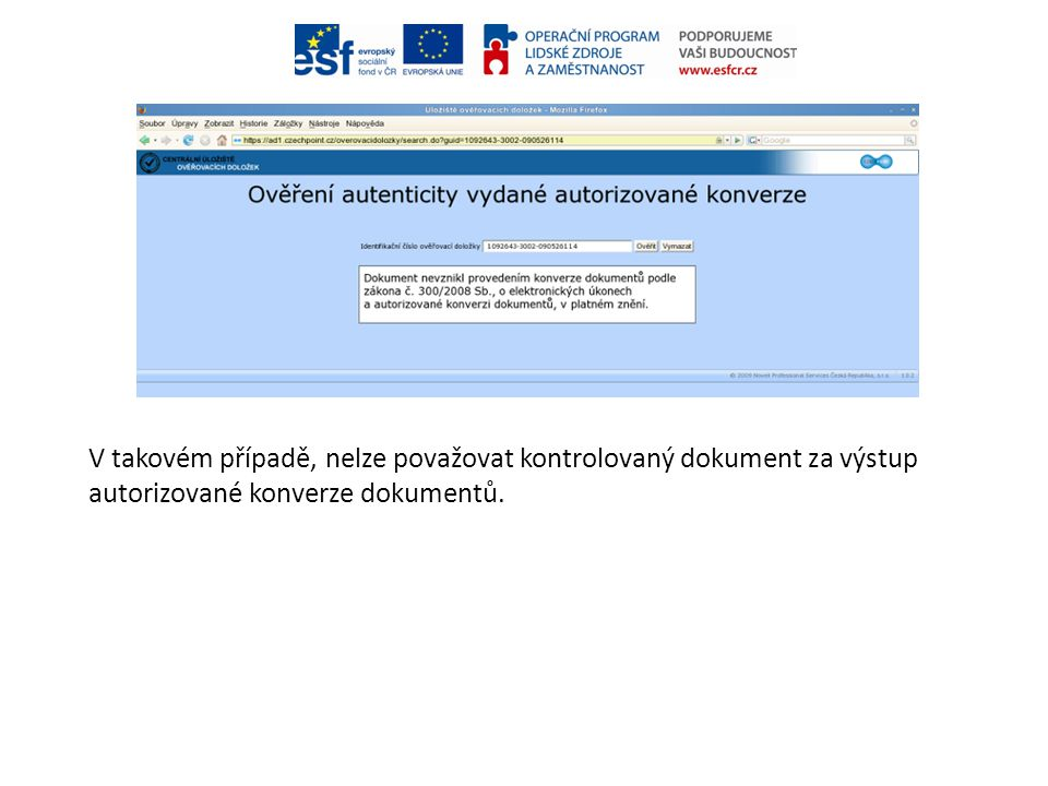 V takovém případě, nelze považovat kontrolovaný dokument za výstup autorizované konverze dokumentů.