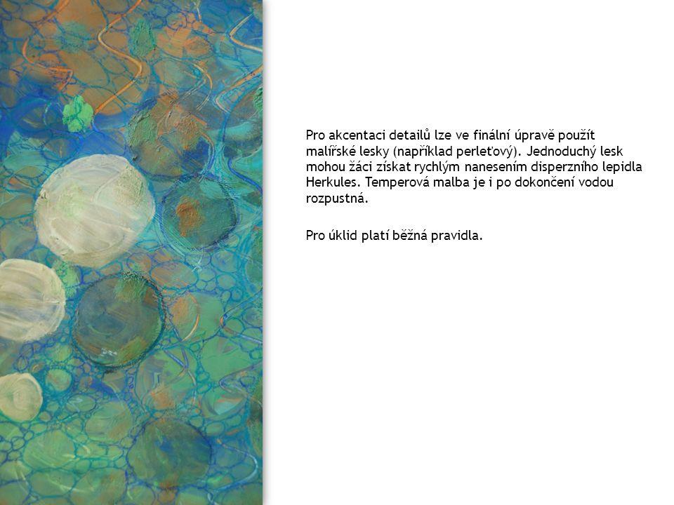 Pro akcentaci detailů lze ve finální úpravě použít malířské lesky (například perleťový). Jednoduchý lesk mohou žáci získat rychlým nanesením disperzního lepidla Herkules. Temperová malba je i po dokončení vodou rozpustná.