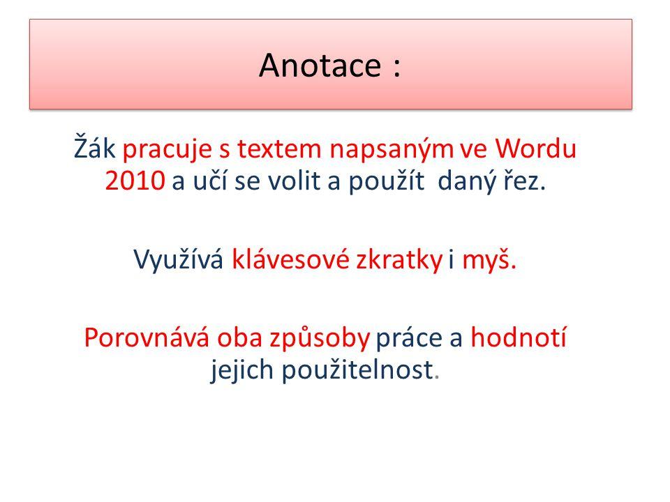 Anotace : Žák pracuje s textem napsaným ve Wordu 2010 a učí se volit a použít daný řez. Využívá klávesové zkratky i myš.