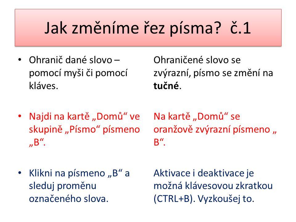 """Jak změníme řez písma č.1 Ohranič dané slovo – pomocí myši či pomocí kláves. Najdi na kartě """"Domů ve skupině """"Písmo písmeno """"B ."""