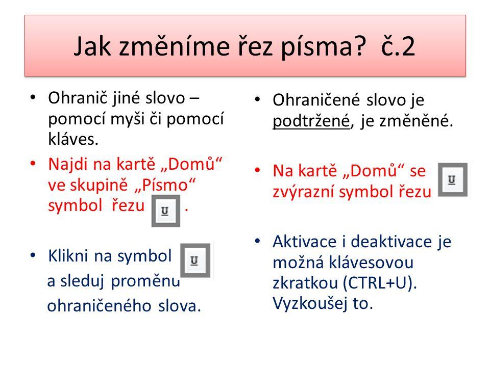 """Jak změníme řez písma č.2 Ohranič jiné slovo – pomocí myši či pomocí kláves. Najdi na kartě """"Domů ve skupině """"Písmo symbol řezu ."""
