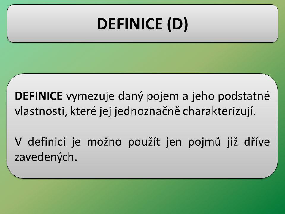 DEFINICE (D) DEFINICE vymezuje daný pojem a jeho podstatné vlastnosti, které jej jednoznačně charakterizují.