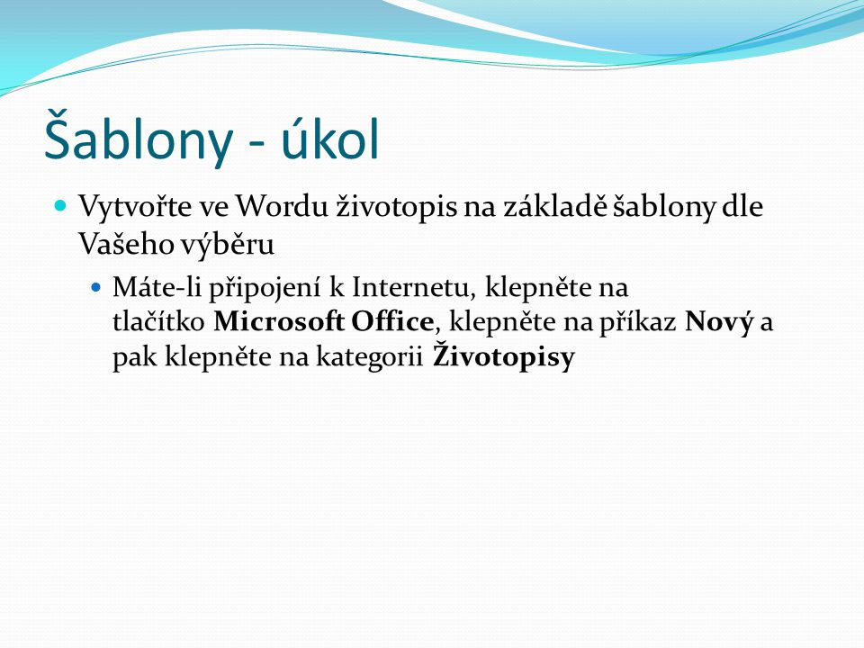 Šablony - úkol Vytvořte ve Wordu životopis na základě šablony dle Vašeho výběru.
