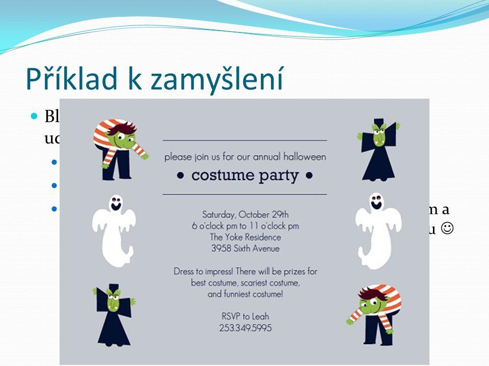 Příklad k zamyšlení Blíží se Vaše osmnácté narozeniny, a proto chcete udělat něco speciálního… Kostýmovou párty!