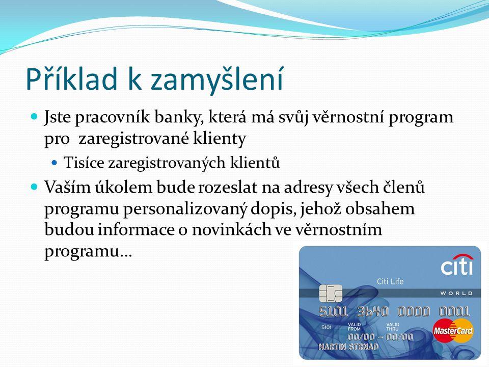 Příklad k zamyšlení Jste pracovník banky, která má svůj věrnostní program pro zaregistrované klienty.