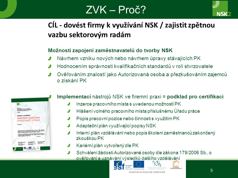 ZVK – Proč CÍL - dovést firmy k využívání NSK / zajistit zpětnou vazbu sektorovým radám. Možnosti zapojení zaměstnavatelů do tvorby NSK.