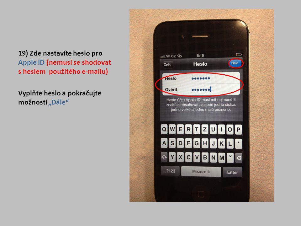 19) Zde nastavíte heslo pro Apple ID (nemusí se shodovat s heslem použitého e-mailu)