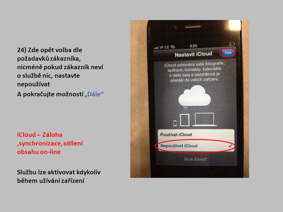 24) Zde opět volba dle požadavků zákazníka, nicméně pokud zákazník neví o službě nic, nastavte nepoužívat