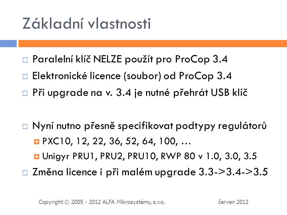 Základní vlastnosti Paralelní klíč NELZE použít pro ProCop 3.4