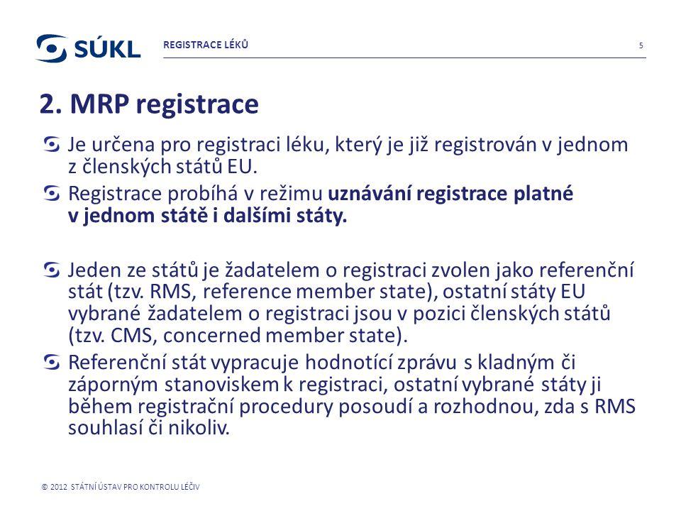 REGISTRACE LÉKŮ 2. MRP registrace. Je určena pro registraci léku, který je již registrován v jednom z členských států EU.
