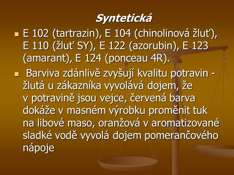 Syntetická E 102 (tartrazin), E 104 (chinolinová žluť), E 110 (žluť SY), E 122 (azorubin), E 123 (amarant), E 124 (ponceau 4R).
