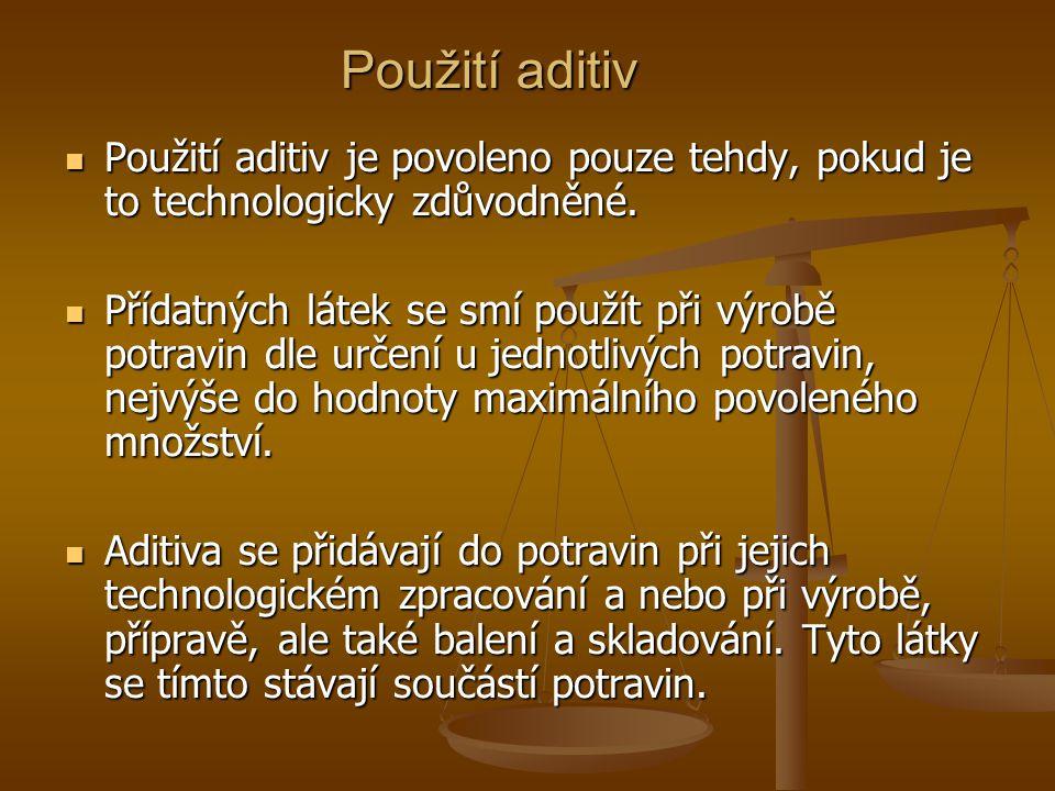 Použití aditiv Použití aditiv je povoleno pouze tehdy, pokud je to technologicky zdůvodněné.