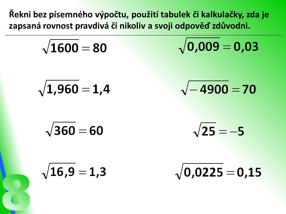 Řekni bez písemného výpočtu, použití tabulek či kalkulačky, zda je zapsaná rovnost pravdivá či nikoliv a svoji odpověď zdůvodni.