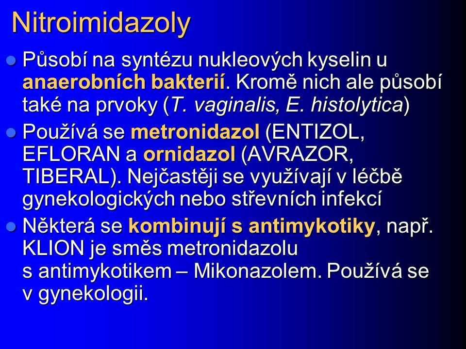 Nitroimidazoly Působí na syntézu nukleových kyselin u anaerobních bakterií. Kromě nich ale působí také na prvoky (T. vaginalis, E. histolytica)
