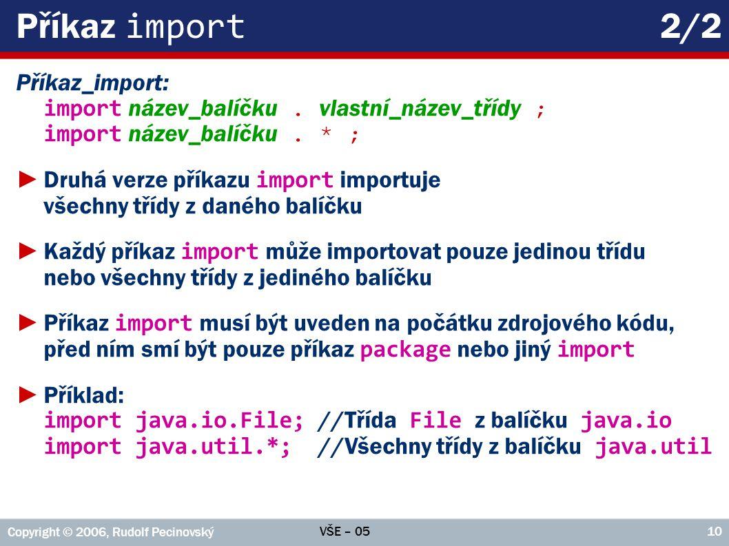 Příkaz import 2/2 Příkaz_import: import název_balíčku . vlastní_název_třídy ; import název_balíčku . * ;