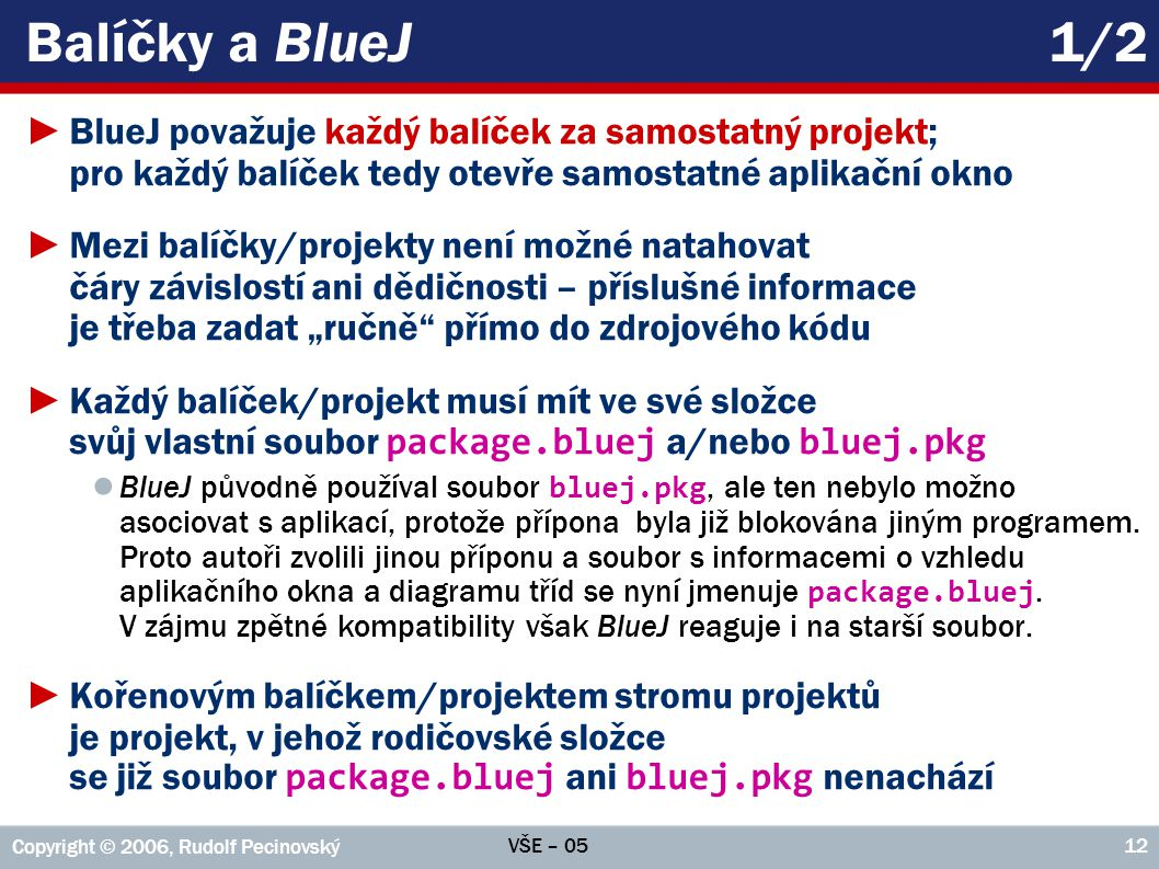 Balíčky a BlueJ 1/2 BlueJ považuje každý balíček za samostatný projekt; pro každý balíček tedy otevře samostatné aplikační okno.