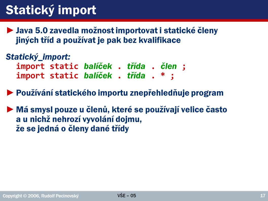 Statický import Java 5.0 zavedla možnost importovat i statické členy jiných tříd a používat je pak bez kvalifikace.