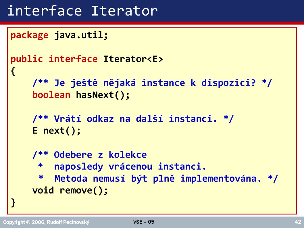 interface Iterator package java.util;