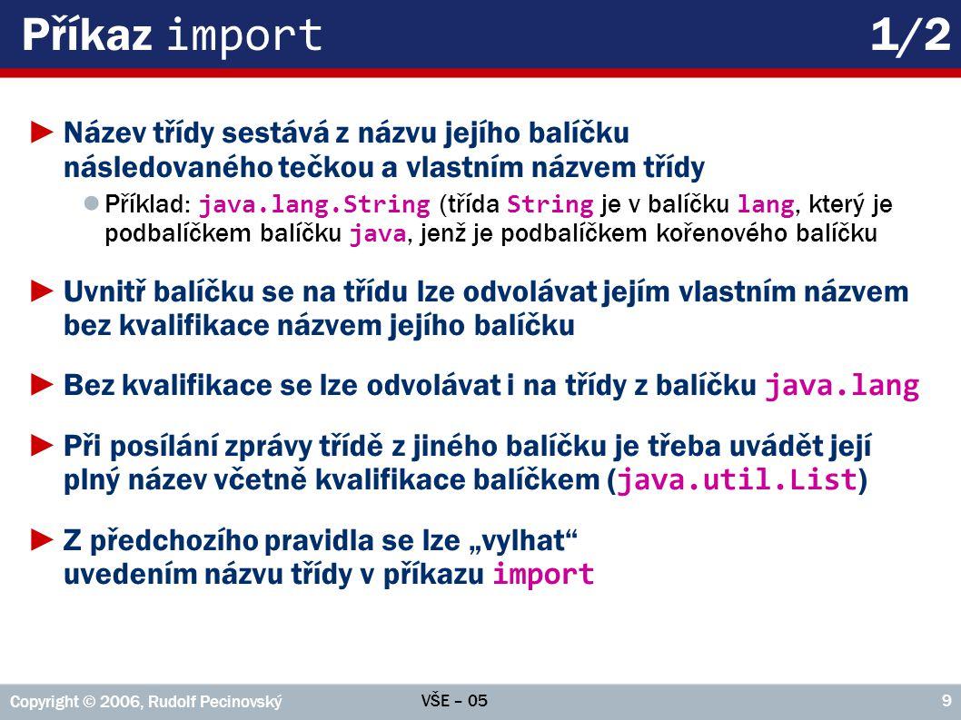 Příkaz import 1/2 Název třídy sestává z názvu jejího balíčku následovaného tečkou a vlastním názvem třídy.