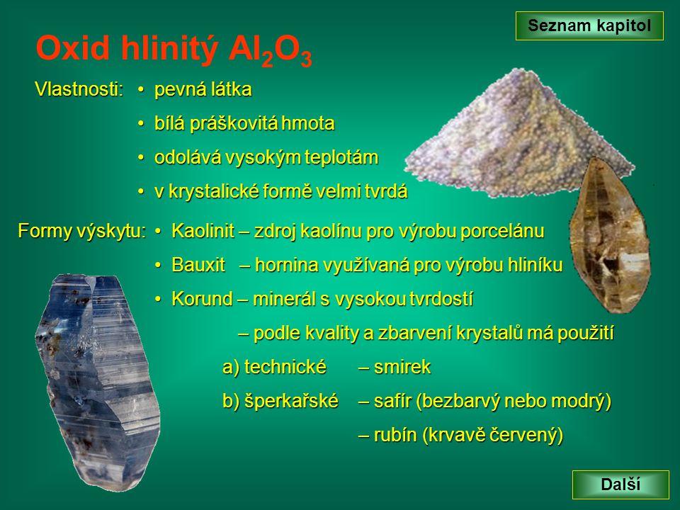 Oxid hlinitý Al2O3 Vlastnosti: pevná látka bílá práškovitá hmota