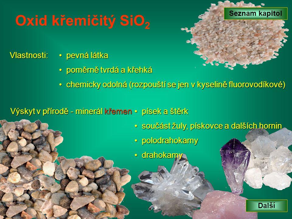 Oxid křemičitý SiO2 Vlastnosti: pevná látka poměrně tvrdá a křehká