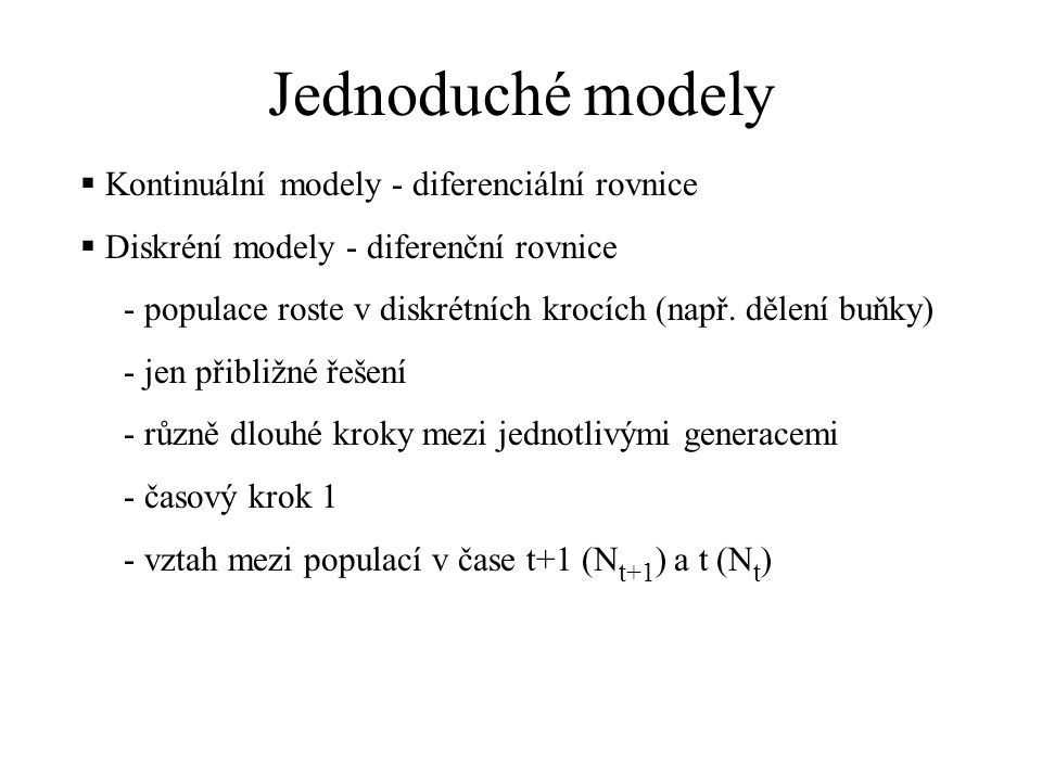 Jednoduché modely Kontinuální modely - diferenciální rovnice