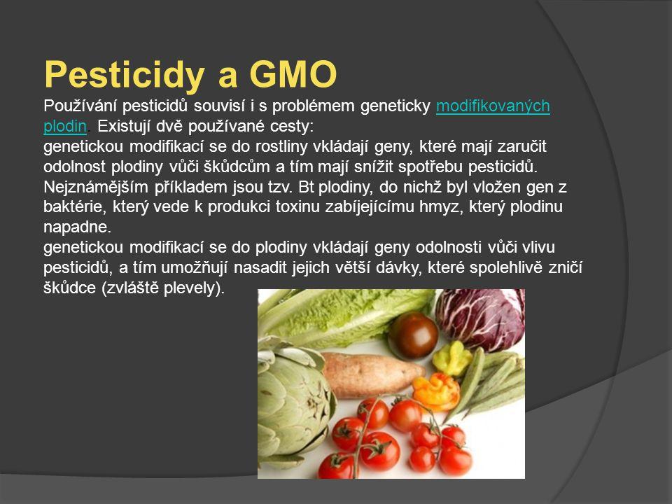 Pesticidy a GMO Používání pesticidů souvisí i s problémem geneticky modifikovaných plodin. Existují dvě používané cesty: