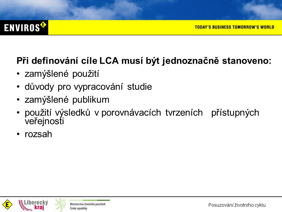Při definování cíle LCA musí být jednoznačně stanoveno: