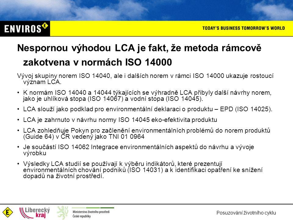 Nespornou výhodou LCA je fakt, že metoda rámcově zakotvena v normách ISO 14000
