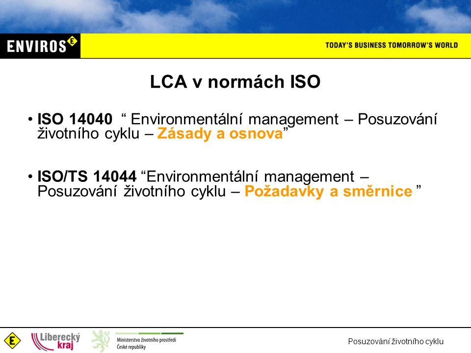 LCA v normách ISO ISO 14040 Environmentální management – Posuzování životního cyklu – Zásady a osnova